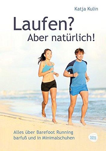 Laufen? Aber natürlich! Alles über Barefoot Running barfuß und in Minimalschuhen