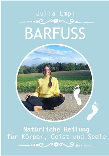 BARFUSS: Natürliche Heilung für Körper, Geist und Seele