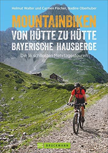Mountainbike Touren von Hütte zu Hütte: Der Radtourenführer mit traumhaften MTB Touren zu über 100 Hütten in den Bayerischen Hausbergen der Alpen.: Die 16 schönsten Zwei- bis Dreitagestouren