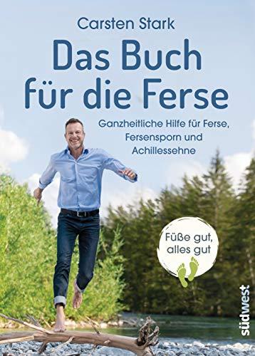 Das Buch für die Ferse: Ganzheitliche Gesundheit für Ferse, Fersensporn und Achillessehne - Füße gut, alles gut