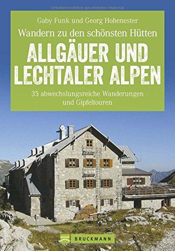 Hüttenwandern Allgäuer und Lechtaler Alpen: Die 35 schönsten Wanderungen und Gipfeltouren, mit Tourentipps zum Hüttenwandern mit Kindern und Trekking von Hütte zu Hütte