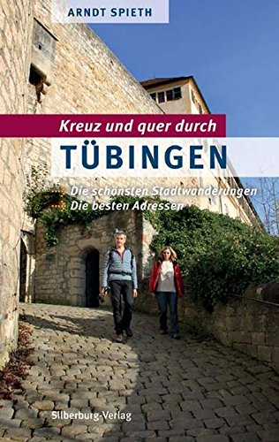 Kreuz und quer durch Tübingen: Die schönsten Stadtwanderungen. Die besten Adressen: Die schnsten Stadtwanderungen Die schnsten Stadtwanderungen. Die besten Adressen
