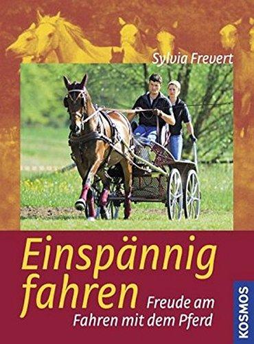 Einspännig Fahren: Freude am Fahren mit dem Pferd