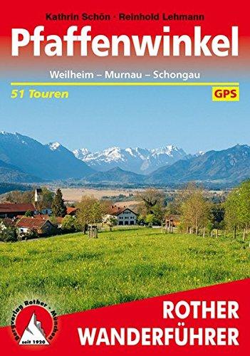 Pfaffenwinkel: Weilheim - Murnau - Schongau. 51 Touren. Mit GPS-Tracks.: Weilheim - Murnau - Schongau. 50 Touren. Mit GPS-Daten (Rother Wanderführer)