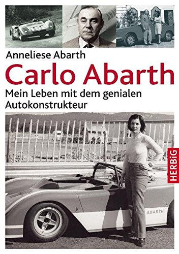 Carlo Abarth: Mein Leben mit dem genialen Autokonstrukteur