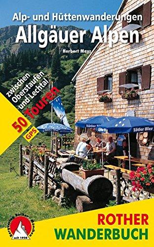 Alp- und Hüttenwanderungen Allgäuer Alpen: 50 Touren zwischen Oberstaufen und Lechtal. Mit GPS-Tracks (Rother Wanderbuch)