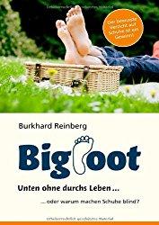 BIGFOOT Unten ohne durchs Leben... ... Oder warum machen Schuhe blind
